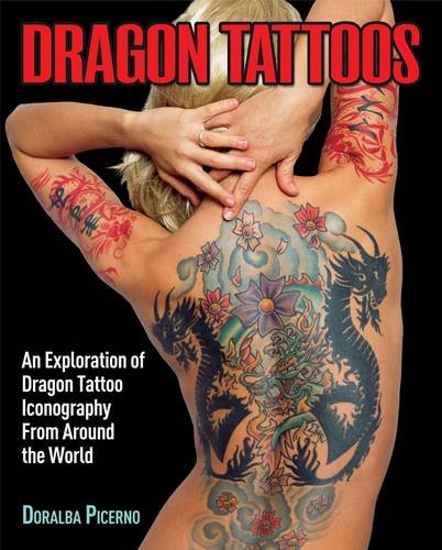 Dragon Tattoos: An Exploration of Dragon Tattoo Iconography from Around the World: Picerno, Doralba