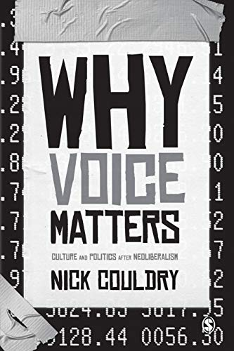 Why Voice Matters: Culture and Politics After Neoliberalism: Couldry, Nick