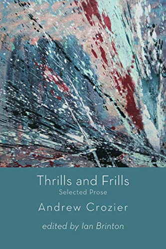 Thrills and Frills - Selected Prose of Andrew Crozier: Andrew Crozier