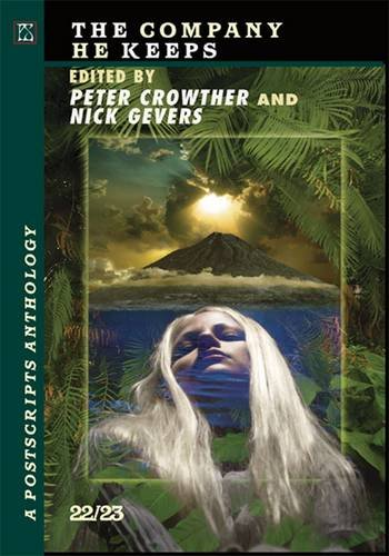 Postscripts #22/23 - The Company He Keeps [jhc] (A Postscripts Anthology): Crowther, Peter; ...