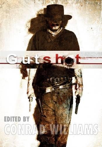 GUTSHOT. WEIRD WEST STORIES: Williams, Conrad (ed)