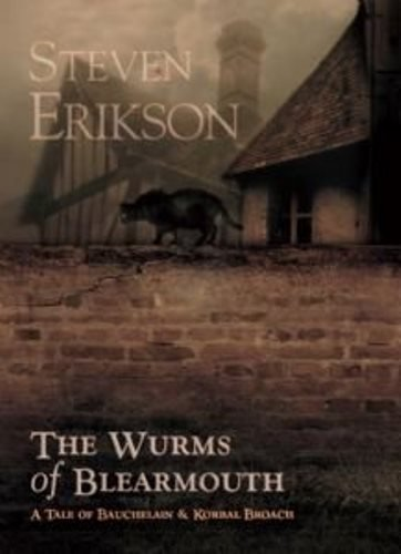 THE WURMS OF BLEARMOUTH: Erikson, Steven.