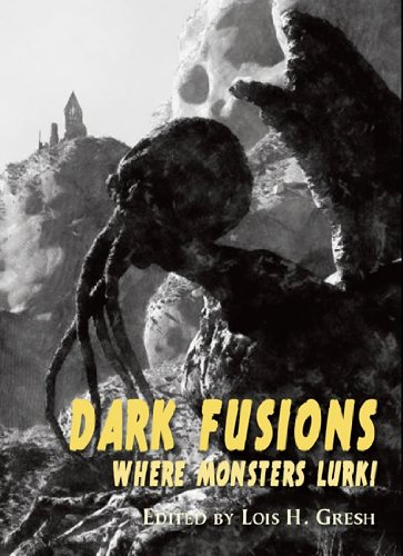 Dark Fusions: Where Monsters Lurk! [jhc]: Ann K. Schwader,