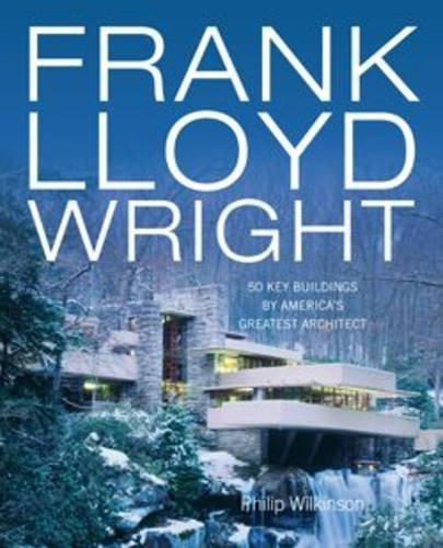 9781848660342: Frank Lloyd Wright: 50 Key Buildings by America's Greatest Architect