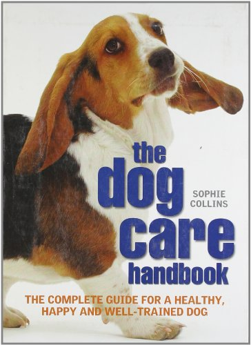 9781848660472: The Dog Care Handbook: The complete guide for a healthy, happy and well-trained dog