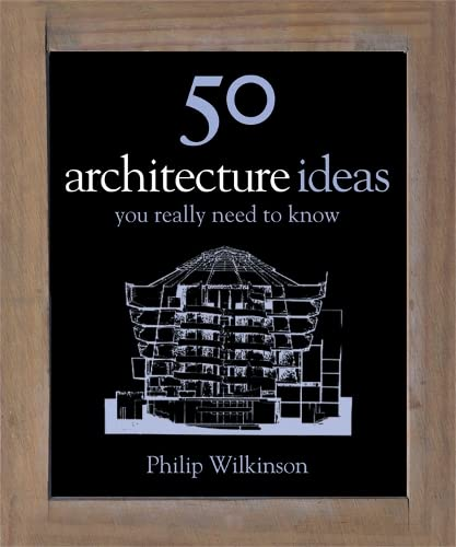 50 Architecture Ideas: You Really Need to Know (50 Ideas): Philip Wilkinson