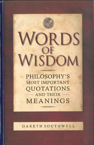 9781848660700: Words of Wisdom: Philosophy's Most Important Quotations and Their Meanings