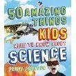 9781848661479: 50 Amazing Things Kids Need to Know About Science
