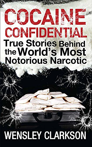9781848663275: Cocaine Confidential: True Stories Behind the World's Most Notorious Narcotic