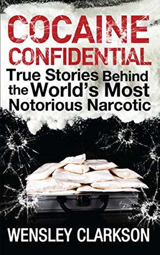 9781848663299: Cocaine Confidential: True Stories Behind the World's Most Notorious Narcotic