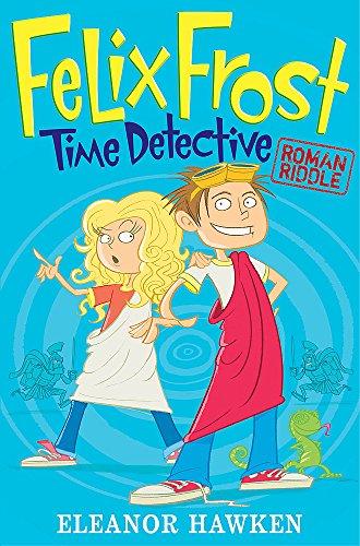 Felix Frost Time Detective: Roman Riddle: Hawken, Eleanor