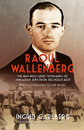 9781848665965: Raoul Wallenberg: The Man Who Saved Thousands of Hungarian Jews from the Holocaust