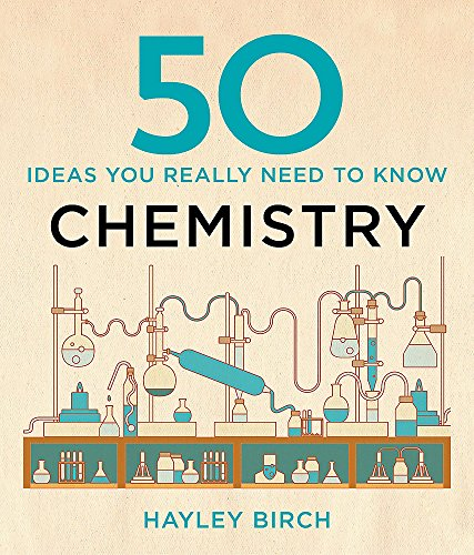50 Chemistry Ideas You Really Need to Know (50 Ideas You Really Need to Know series): Birch, Hayley