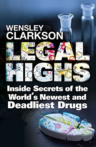 9781848667167: Legal Highs: Inside Secrets of the World's Newest and Deadliest Drugs