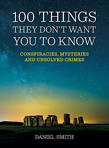 9781848669123: 100 Things They Don't Want You to Know: Conspiracies, Mysteries and Unsolved Crimes