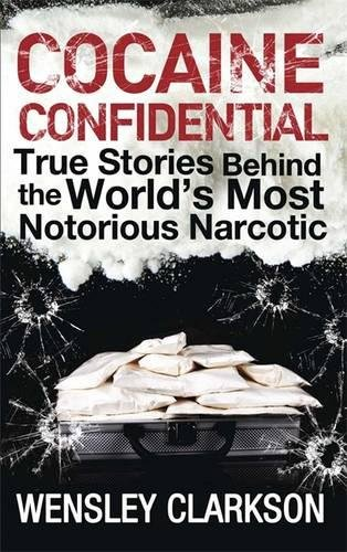 9781848669727: Cocaine Confidential: True Stories Behind the World's Most Notorious Narcotic