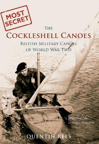 MOST SECRET: The Cockleshell Canoes: Rees, Quentin