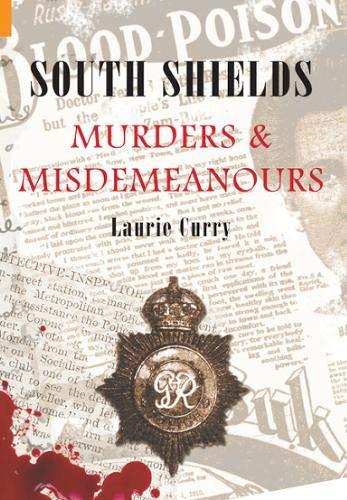 9781848681774: South Shields Murders and Misdemeanours (Murders & Misdemeanours)