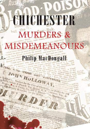 Chichester Murders and Misdemeanours (Paperback): Philip MacDougall