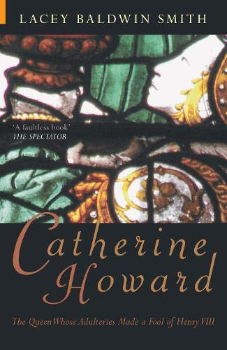 Catherine Howard: The Queen Whose Adulteries Made a Fool of Henry VIII (History Revealed): Smith, ...