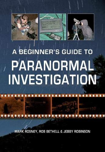 Beginner's Guide to Paranormal Investigation (Paperback): Mark Rosney