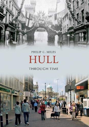 Hull Through Time: Miles, Philip C.