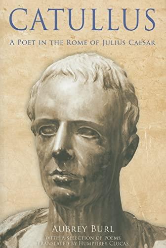 Catullus: A Poet in the Rome of: Burl, Aubrey