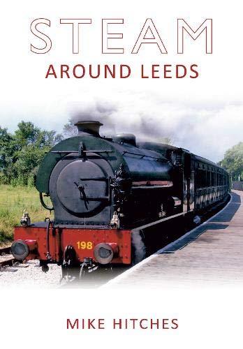 9781848684461: Steam Around Leeds