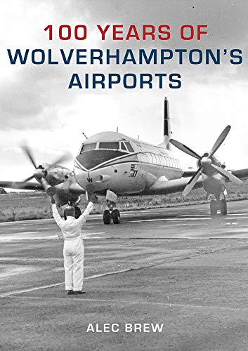 100 Years of Wolverhampton's Airports.