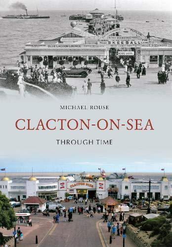 9781848685420: Clacton-on-Sea Through Time
