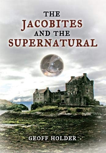 The Jacobites and the Supernatural (1848685882) by Geoff Holder