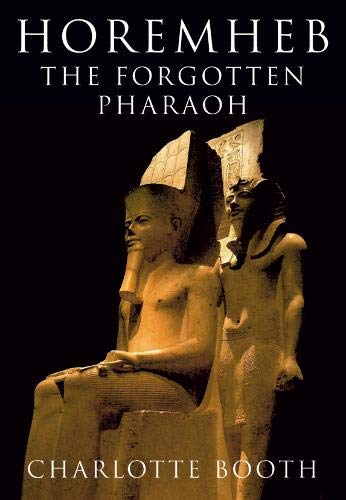 HOREMHEB: The Forgotten Pharaoh (1848686870) by Booth, Charlotte