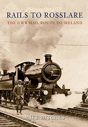 Rails to Rosslare: The GWR Mail Route to Ireland: Mike Hitches