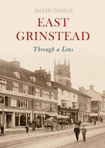 East Grinstead Through a Lens (9781848687783) by Gould, David