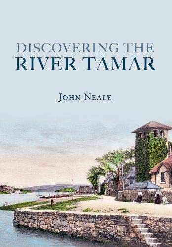 Discovering the River Tamar (Through Time): Neale, John