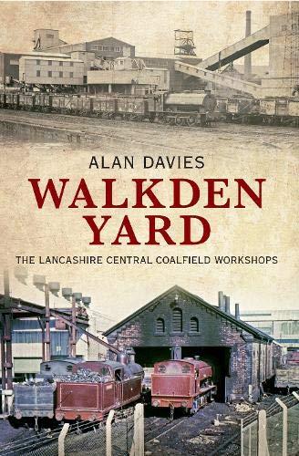 Walkden Yard: The Lancashire Central Coalfield Workshops: Alan Davies