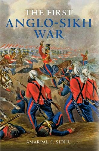 The First Anglo-Sikh War: Sidhu, Amarpal S.