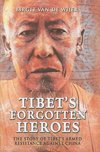 Tibet's Forgotten Heroes: The Story of Tibet's Armed Resistance Against China: Birgit Van...
