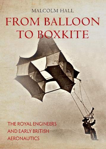 From Balloon to Boxkite: The Royal Engineers and Early British Aeronautics.