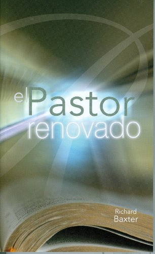 El Pastor Renovado (Reformed Pastor - Spanish Edition) (184871033X) by Richard Baxter