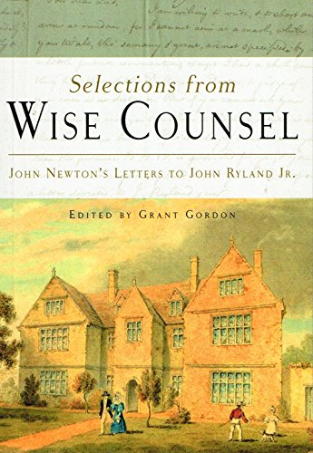 Selections from Wise Counsel: John Newton's Letters to John Ryland, Jr.: Newton, John