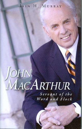 John MacArthur: Servant of the Word and Flock (1848711123) by Iain H. Murray