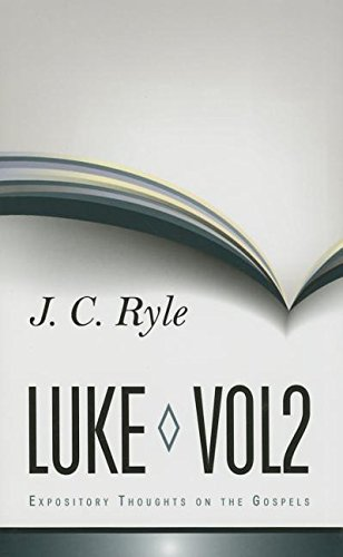 Expository Thoughts on Luke: Volume 2: J C Ryle