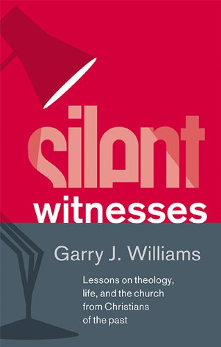 9781848712171: Silent Witnesses: Lessons on theology, life, and the church from Christians of the past