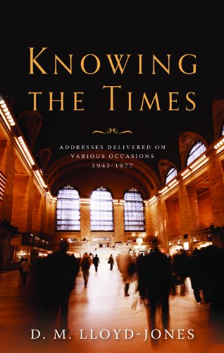 Knowing the Times: Addresses Delivered on Various Occasions 1942 - 1977 (1848712774) by D. Martyn Lloyd-Jones