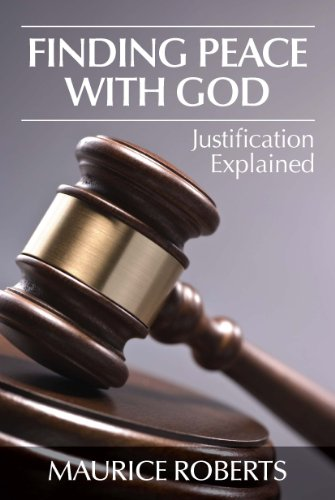 Finding Peace With God: Justification Explained: Maurice Roberts