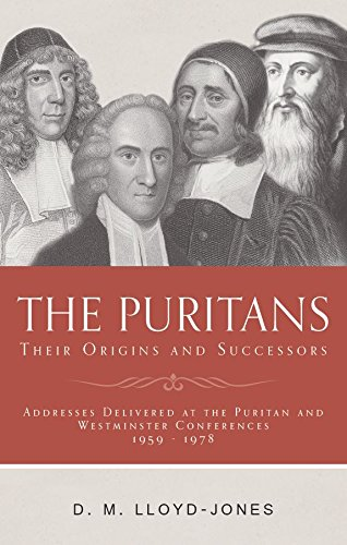 The Puritans: Their Origins and Successors: D. Martyn Lloyd-Jones