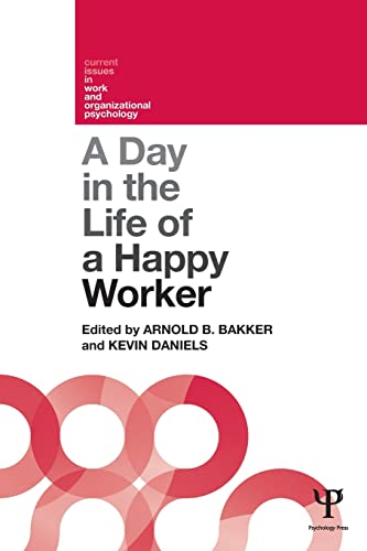 A Day in the Life of a Happy Worker: Bakker, Arnold B.