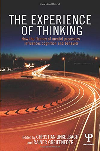 The Experience of Thinking: How feelings from mental processes influence cognition and behaviour