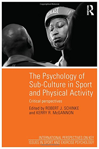 The Psychology of Sub-Culture in Sport and Physical Activity: Critical perspectives (International ...